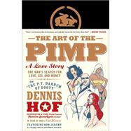The Art of the Pimp One Man's Search for Love, Sex, and Money by Hof, Dennis; Fenjves, Pablo F.; Grossman, Robert, 9781941393277