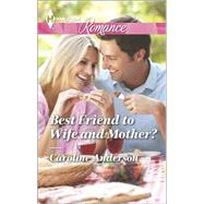 Best Friend to Wife and Mother? by Anderson, Caroline, 9780373743278