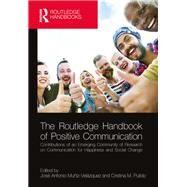 The Routledge Handbook of Positive Communication by Mu±iz Velßzquez; JosT Antonio, 9781138633278