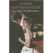 La mujer del diplomático / The wife of a diplomat by San Sebastian, Isabel, 9788401343278