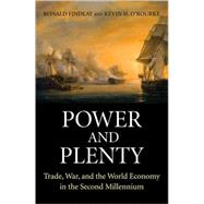 Power and Plenty: Trade, War, and the World Economy in the Second Millennium by Findlay, Ronald; O'Rourke, Kevin H., 9780691143279