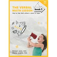The Verbal Math Lesson: Step by Step Math Without Pencil or Paper by Levin, Michael, M.D.; Langton, Charan, 9780913063279