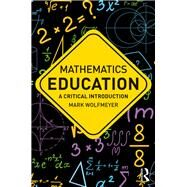 Mathematics Education: A Critical Introduction by Wolfmeyer; Mark, 9781138243279