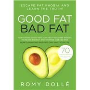 Good Fat, Bad Fat: Escape Fat Phobia and Learn the Truth! by Dolle, Romy, 9781939563279