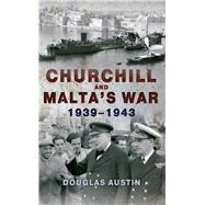 Churchill and Malta's War by Austin, Douglas, 9781445653280