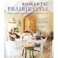 Romantic Prairie Style by O'neill, Fifi; Strutt, Christina; Lohman, Mark, 9781782493280