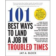 101 Best Ways to Land a Job in Troubled Times by Block, Jay A., 9780071663281