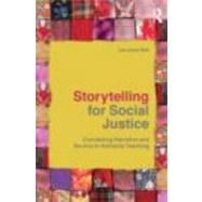 Storytelling for Social Justice : Connecting Narrative and the Arts in Antiracist Teaching by Bell; Lee Anne, 9780415803281