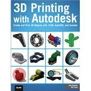 3D Printing with Autodesk Create and Print 3D Objects with 123D, AutoCAD and Inventor by Biehler, John; Fane, Bill, 9780789753281