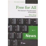 Free for All : The Internet's Transformation of Journalism by King, Elliot, 9780810123281