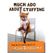 Much Ado about Stuffing The Best and Worst of @CrapTaxidermy by @CrapTaxidermy; Cornish, Adam, 9781449463281