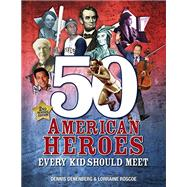 50 American Heroes Every Kid Should Meet by Denenberg, Dennis; Roscoe, Lorraine, 9781512413281
