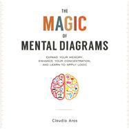 The Magic of Mental Diagrams by Aros, Claudio; Castillo, Gladis, 9781632203281