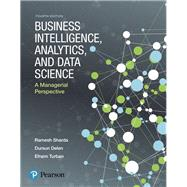 Business Intelligence, Analytics, and Data Science A Managerial Perspective by Sharda, Ramesh; Delen, Dursun; Turban, Efraim, 9780134633282