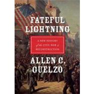 Fateful Lightning A New History of the Civil War and Reconstruction by Guelzo, Allen C., 9780199843282