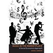 Music in the Marketplace: A Social Economics Approach by Cameron; Samuel, 9780415723282