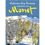 Colorier Vos Propres Tableaux De Monet by Monet, Claude; Noble, Marty, 9780486493282