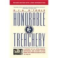Honorable Treachery A History of U. S. Intelligence, Espionage, and Covert Action from the American Revolution to the CIA by O'Toole, G.J.A., 9780802123282