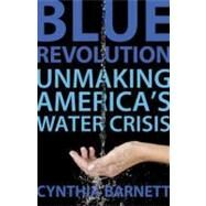 Blue Revolution : Unmaking America's Water Crisis by BARNETT, CYNTHIA, 9780807003282