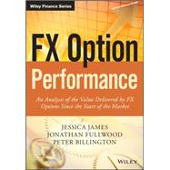 Fx Option Performance: An Analysis of the Value Delivered by Fx Options Since the Start of the Market by James, Jessica; Fullwood, Jonathan; Billington, Peter, 9781118793282