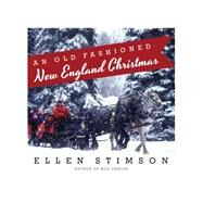 An Old-fashioned Christmas: Sweet Traditions for Hearth and Home by Stimson, Ellen, 9781581573282