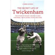 The Secret Life of Twickenham: The Story of Rugby Union's Iconic Fortress, the Players, Staff and Fans by Jones, Chris; Dallaglio, Lawrence, 9781781313282