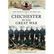 Chichester in the Great War by Eddleston, John J., 9781783463282
