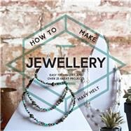 How to Make Jewellery Easy Techniques and Over 25 Great Projects by Helt, Mary, 9781911163282