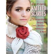 Dress-to-impress Knitted Scarves: 24 Extraordinary Designs for Kerchiefs, Cowls, Infinity Loops, & More by Powers, Pam, 9780811713283