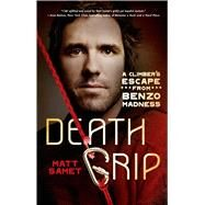 Death Grip A Climber's Escape from Benzo Madness by Samet, Matt, 9781250043283