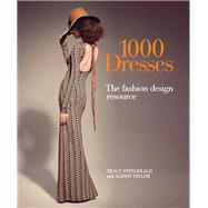 1,000 Dresses: The Fashion Design Resource by Fitzgerald, Tracy; Taylor, Alison, 9781438003283