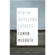 Berlin-Warszawa Express by McGrath, Eamon, 9781770413283