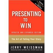 Presenting to Win The Art of Telling Your Story, Updated and Expanded Edition (paperback) by Weissman, Jerry, 9780134093284