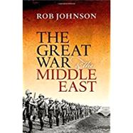 The Great War and the Middle East by Johnson, Rob, 9780199683284