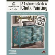 A Beginner's Guide to Chalk Painting by Leisure Arts, Inc., 9781464733284