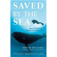 Saved by the Sea Hope, Heartbreak, and Wonder in the Blue World by Helvarg, David, 9781608683284