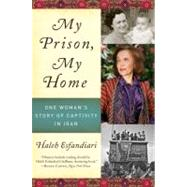 My Prison, My Home : One Woman's Story of Captivity in Iran by Esfandiari, Haleh, 9780061583285