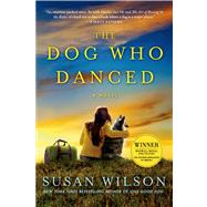 The Dog Who Danced A novel by Wilson, Susan, 9781250023285