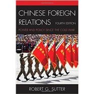 Chinese Foreign Relations by Sutter, Robert G., 9781442253285