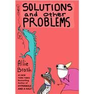 Solutions and Other Problems by Brosh, Allie, 9781501103285