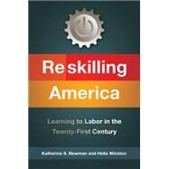 Reskilling America Learning to Labor in the Twenty-first Century by Newman, Katherine S.; Winston, Hella, 9781627793285