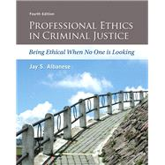 Professional Ethics in Criminal Justice Being Ethical When No One is Looking by Albanese, Jay S., 9780133843286