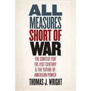 All Measures Short of War by Wright, Thomas J., 9780300223286