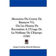 Memoires du Comte de Rantzow V2 : Ou les Heures de Recreation A L'Usage de la Noblesse de L'Europe (1741) by Rantzau, Jorgen Ludvig Albrecht, 9781104343286