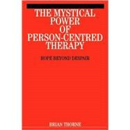 The Mystical Power of Person-Centred Therapy Hope Beyond Despair by Thorne, Brian, 9781861563286