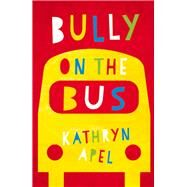 Bully on the Bus by Apel, Kathryn, 9780702253287