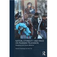 Nation, Ethnicity and Race on Russian Television: Mediating Post-Soviet Difference by Hutchings; Stephen, 9781138853287
