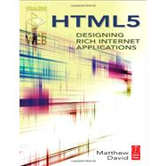 HTML5: Designing Rich Internet Applications by David; Matthew, 9780240813288