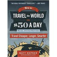 How to Travel the World on $50 a Day by Kepnes, Matt, 9780399173288