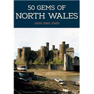 50 Gems of North Wales by Jones, John Idris, 9781445673288